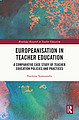 Europeanisation in Teacher Education. A Comparative Case Study of Teacher Education Policies and Practices. By Vasileios Symeonidis