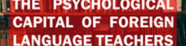 The Psychological Capital of Foreign Language Teachers
