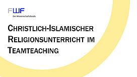 FWF-Projekt: Christlich-Islamischer Religionsunterricht im Teamteaching