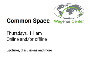 Common Space (Wegener Center): Thursdays, 11 am; online and/or offline; lectures, discussions and more